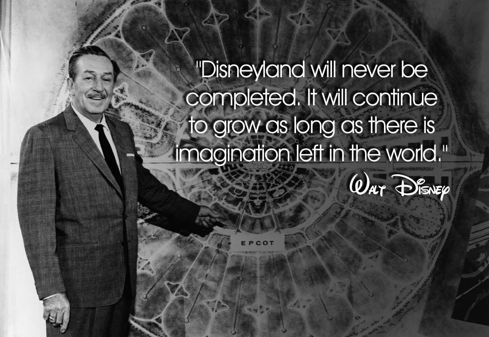 Walt Disney said Disneyland will never be completed. It will continue to grow as long as there is imagination left in the world.